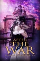 After the War: A Novella of the Golden City - The Golden City, #5 ebook by J. Kathleen Cheney