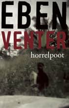 Horrelpoot ebook by Eben Venter