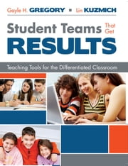 Student Teams That Get Results - Teaching Tools for the Differentiated Classroom ebook by Gayle H Gregory,Lin  Kuzmich