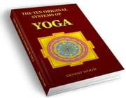 The Ten Original Systems of Yoga ebook by Wood, Ernest