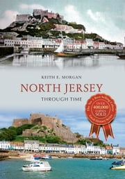 North Jersey Through Time ebook by Keith E Morgan