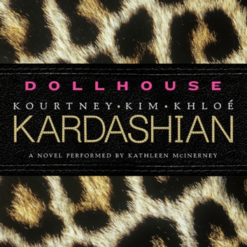 Dollhouse - A Novel audiobook by Kim Kardashian,Kourtney Kardashian,Khloe Kardashian