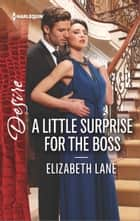 A Little Surprise for the Boss - A Billionaire Boss Workplace Romance ebook by Elizabeth Lane