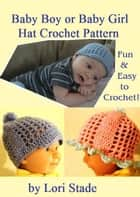 Precious Baby Boy and Girl Hats Crochet Pattern eBook by Lori Stade