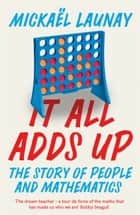 It All Adds Up: The Story of People and Mathematics ebook by Mickael Launay, Stephen S. Wilson