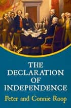 The Declaration of Independence ebook by Peter Roop, Connie Roop