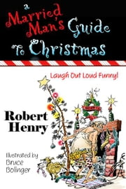 A Married Man's Guide To Christmas ebook by Robert Henry (Author),Bruce Bolinger (Illustrator)