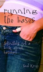 Running the Bases - Definitely Not a Book About Baseball ebook by Paul Kropp