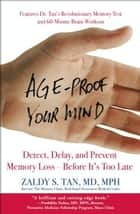 Age-Proof Your Mind - Detect, Delay, and Prevent Memory Loss--Before It's Too Late ebook by Zaldy S. Tan, MD, MPH