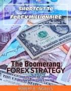 The Boomerang FOREX Strategy - How to Make 40-100 Pips Per Day on the FOREX Market ebook by Robert B. Ingalls