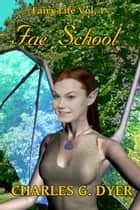 Fae School: Fairy Life Vol. 1 ebook by Charles G. Dyer