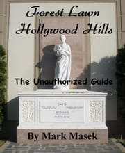Forest Lawn Hollywood Hills: The Unauthorized Guide ebook by Mark Masek
