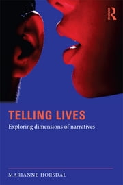 Telling Lives - Exploring dimensions of narratives ebook by Marianne Horsdal