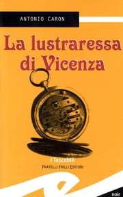 La lustraressa di Vicenza ebook by Antonio Caron
