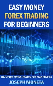 Easy Money Forex Trading for Beginners - Beginner Investor and Trader series ebook by Joseph Moneta