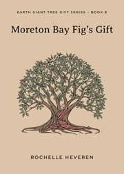 Moreton Bay Fig's Gift ebook by Rochelle Heveren