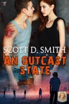 An Outcast State - Winner of the 2014 Dante Rossetti Award for YA Dystopian Novel ebook by Scott D. Smith