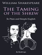 The Taming of the Shrew In Plain and Simple English (A Modern Translation and the Original Version) ebook by BookCaps