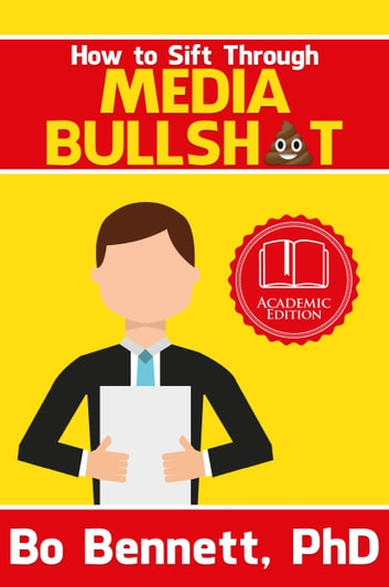 How To Sift Through Media Bullsh*t ebook by Bo Bennett,PhD