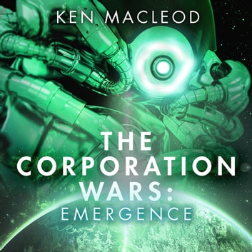The Corporation Wars: Emergence audiobook by Ken MacLeod