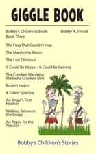 Giggle Book Three ebook by Bobby A. Troutt
