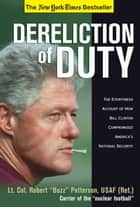 Dereliction of Duty - Eyewitness Account of How Bill Clinton Compromised America's National Security ebook by Robert Patterson