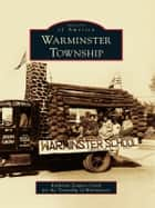 Warminster Township ebook by Kathleen Zingaro Clark,Township of Warminster
