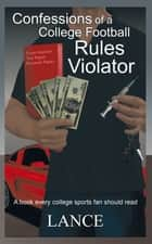Confessions of a College Football Rules Violator ebook by Lance