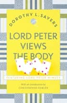 Lord Peter Views the Body - Lord Peter Wimsey Book 5 ebook by Dorothy L Sayers