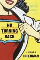 No Turning Back - The History of Feminism and the Future of Women ebook by Estelle Freedman