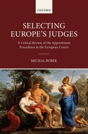 Selecting Europe's Judges: A Critical Review of the Appointment Procedures to the European Courts ebook by Michal Bobek