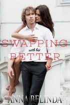 Swapping With Her Better: A Body-Swapping Romance ebook by Anna Bellinda