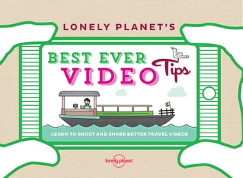 Lonely Planet's Best Ever Video Tips + Video ebook by Lonely Planet