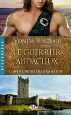 Le Guerrier audacieux - Aventuriers des Highlands, T4 eBook by Vonda Sinclair