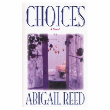 Choices - A Novel ebook by Abigail Reed
