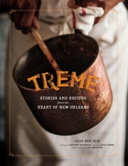 Treme: The Cookbook - In The Kitchen with the Stars of the Award-Winning HBO Series ebook by David Simon,Lolis Eric Elie,Nina Noble,Ed Anderson,Anthony Bourdain