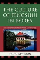 The Culture of Fengshui in Korea ebook by Hong-Key Yoon