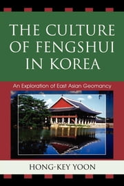 The Culture of Fengshui in Korea - An Exploration of East Asian Geomancy ebook by Hong-Key Yoon