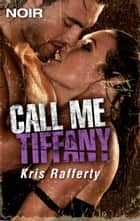 Call Me Tiffany ebook by Kris Rafferty
