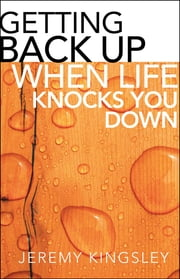 Getting Back Up When Life Knocks You Down ebook by Jeremy Kingsley