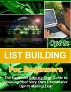 Opt-in List Building for Beginners ebook by Thrivelearning Institute Library