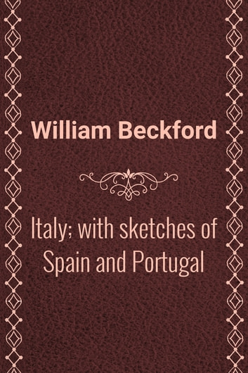 Italy; with sketches of Spain and Portugal ebook by William Beckford