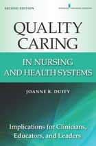 Quality Caring in Nursing and Health Systems ebook by Joanne R. Duffy, PhD, RN, FAAN