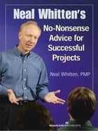 Neal Whitten's No-Nonsense Advice for Successful Projects ebook by Neal Whitten PMP