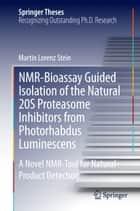 NMR-Bioassay Guided Isolation of the Natural 20S Proteasome Inhibitors from Photorhabdus Luminescens - A Novel NMR-Tool for Natural Product Detection ebook by Martin Lorenz Stein