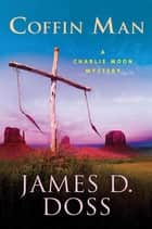 Coffin Man - A Charlie Moon Mystery ebook by James D. Doss