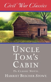 Uncle Tom's Cabin (Civil War Classics) ebook by Harriet Beecher Stowe,Civil War Classics