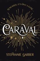 Caraval: the mesmerising Sunday Times bestseller ebook by Stephanie Garber