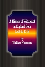 A History of Witchcraft in England from 1558 to 1718 ebook by Wallace Notestein