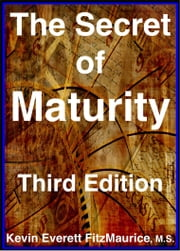 The Secret of Maturity, Third Edition ebook by Kevin Everett FitzMaurice